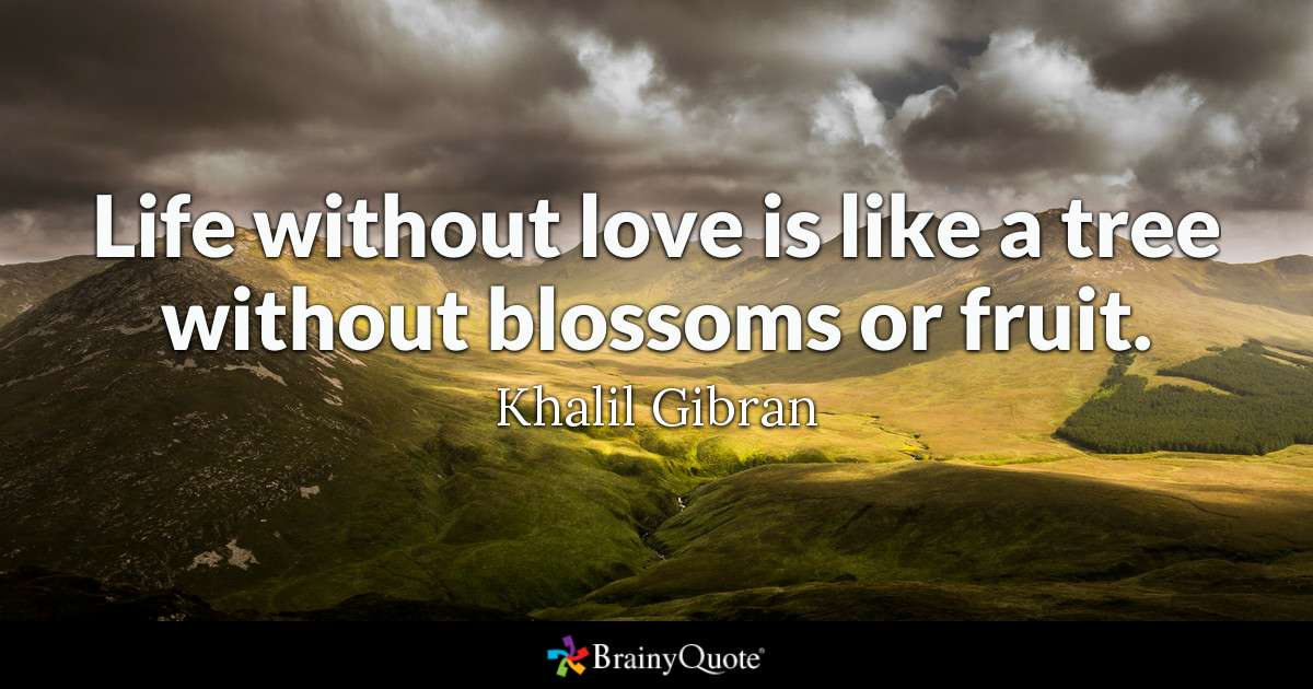 Quote Life Without Love Is Like A Tree Without Blossoms Or Fruit Khalil Gi N