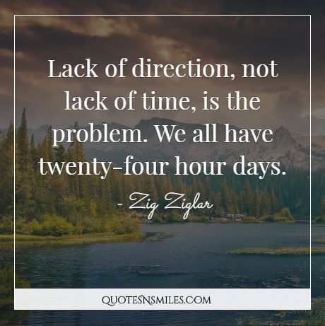 Lack Of Direction Not Lack Of Time Is The Problem We All Have