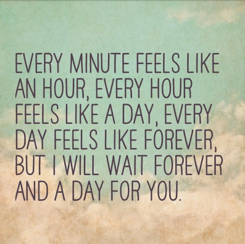 Long Distance Relationship Quote Image Every Minute Feels Like An Hour Every Hour Feels Like A Day Every Day Feels Like Forever But I Will Wait Forever