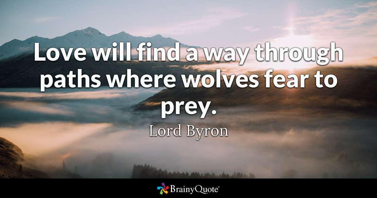 Love Will Find A Way Through Paths Where Wolves Fear To Prey Lord Byron