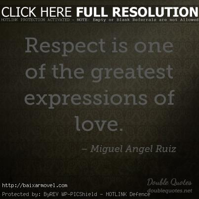 Love And Respect Quotes Extraordinary Respect Is One Of The Greatest Expressions Of Love Respect