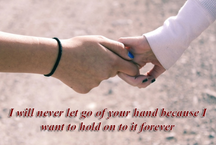 I Will Never Let Go Of Your Hand Because I Want To Hold On To It Forever Love Sayings