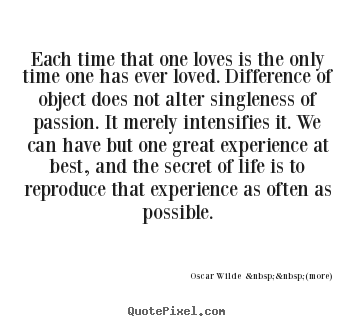 Each Time That One Loves Is The Only Time One Has Ever Oscar Wilde