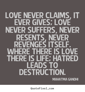 Mahatma Gandhi Picture Quotes Love Never Claims It Ever Gives Love Never