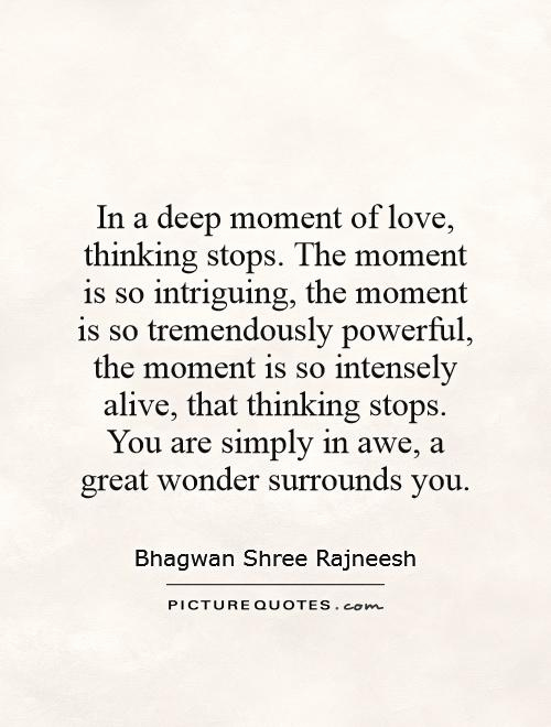 Love Quotes Deep Amazing In A Deep Moment Of Love Thinking Stops The Moment Is So