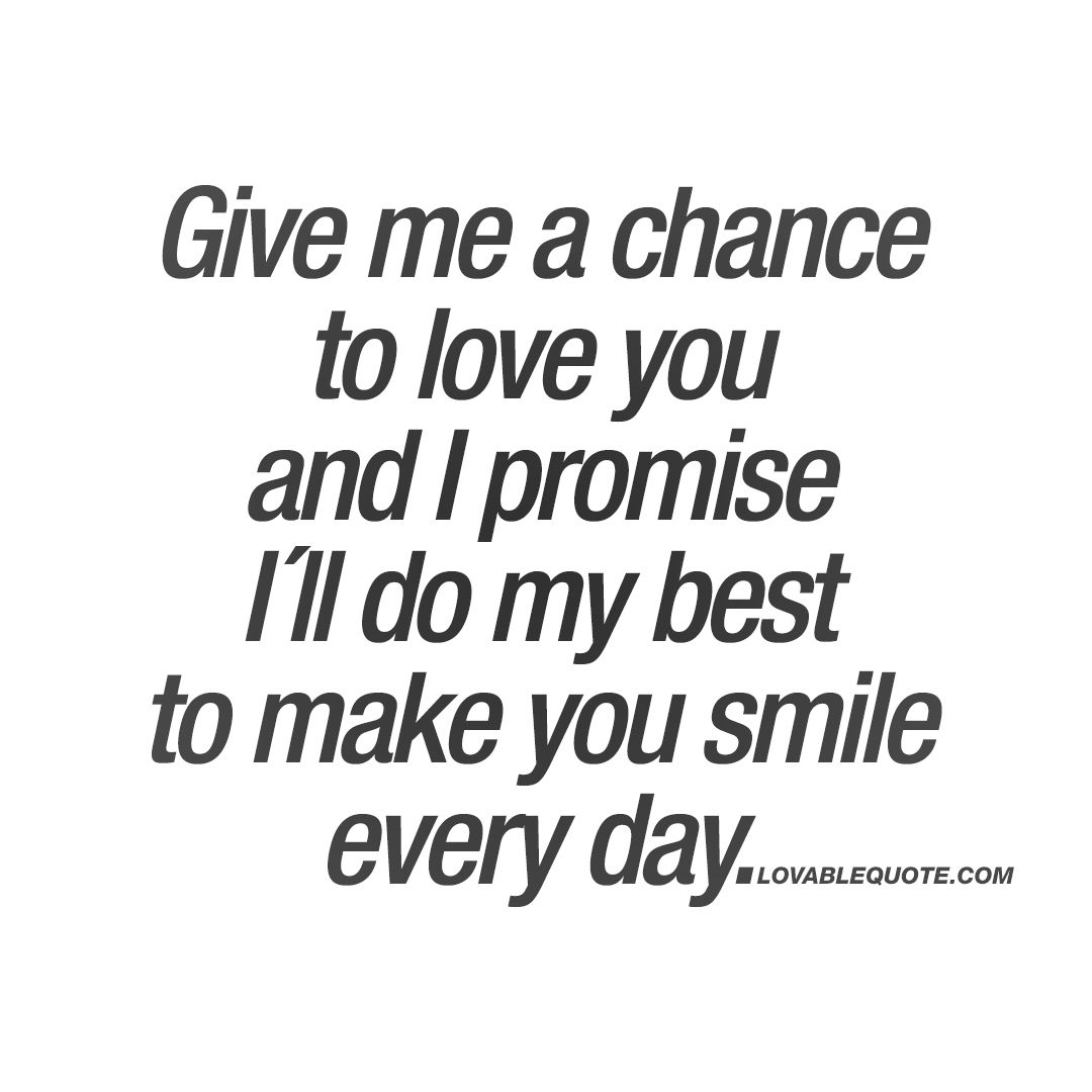 Love Quotes For Her To Make Her Smile When Sad Give Me A Chance To Love
