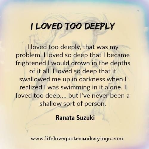 As The Quote Says Description I Loved Too Deeply