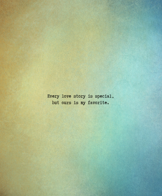 Every Love Story Is Special But Ours Is My Favorite Valentines Day Love Quotes