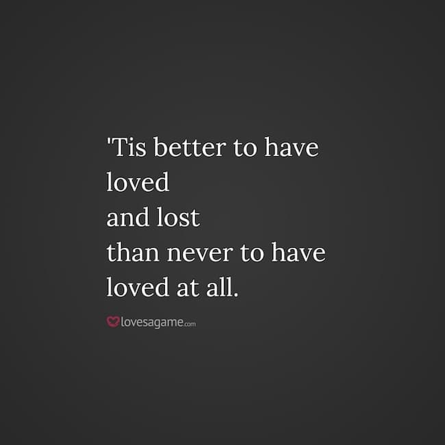 It Is Better To Have Loved And Lost