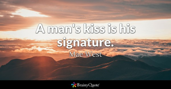 A Mans Kiss Is His Signature