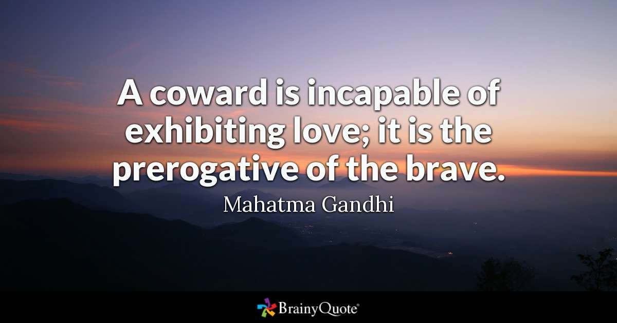 Quote A Coward Is Incapable Of Exhibiting Love It Is The Prerogative Of Theve