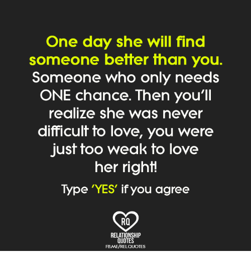 Love Memes And Quotes One Day She Will Find Someone Better Than You