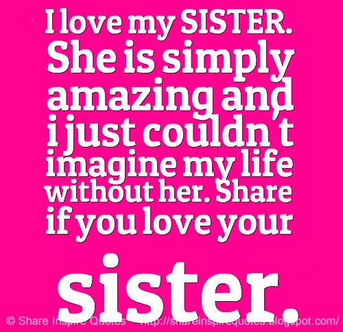 I Love My Sister She Is Simply Amazing And I Just Couldnt Imagine My Life Without Her Share If You Love Your Sister Website Http Bit Ly Nzvdd