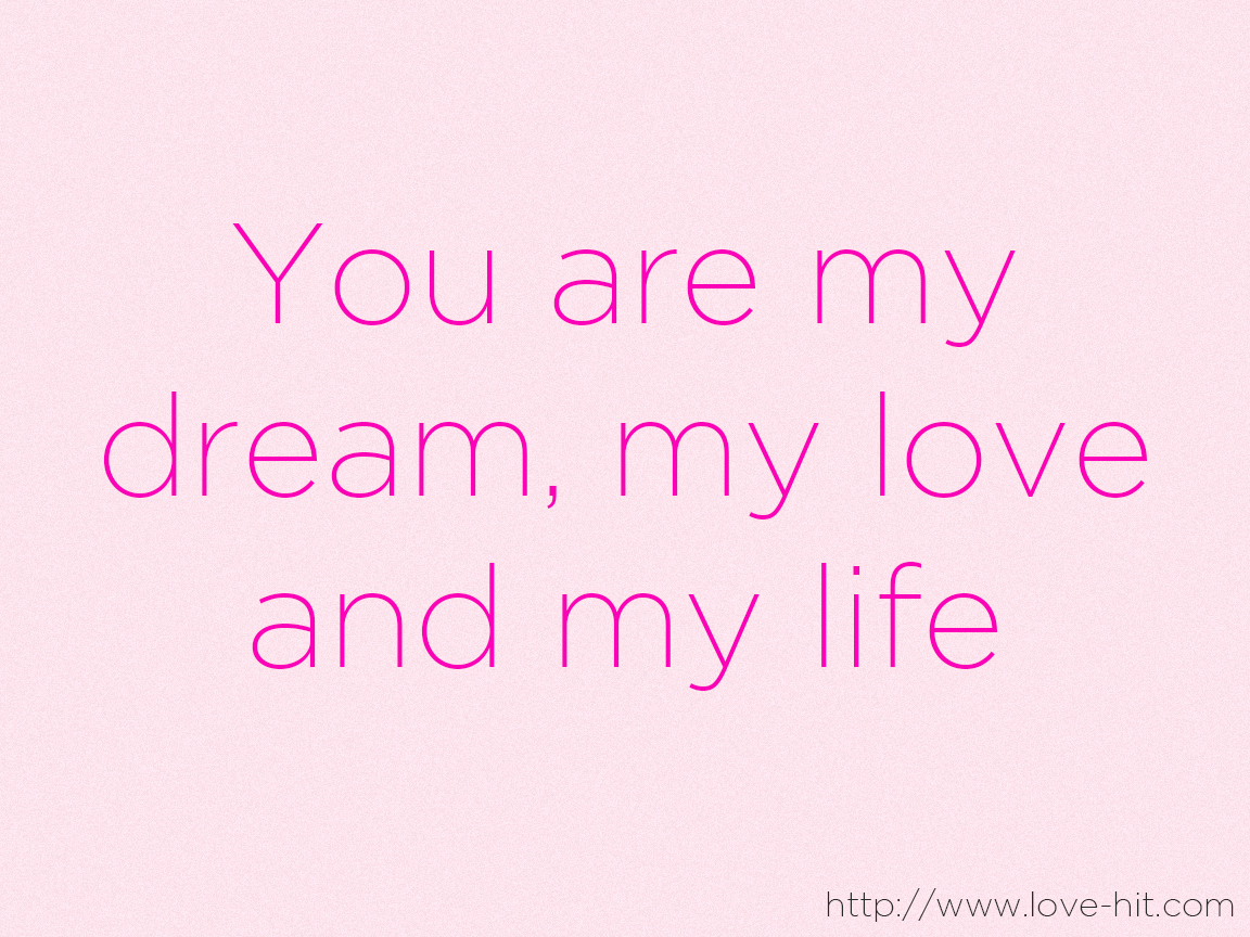 The Love Of My Life Quotes You Are My Dream My Love And My Life On