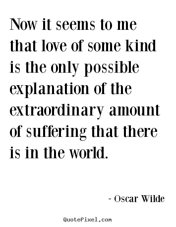 Now It Seems To Me That Love Of Some Kind Oscar Wilde Best Love