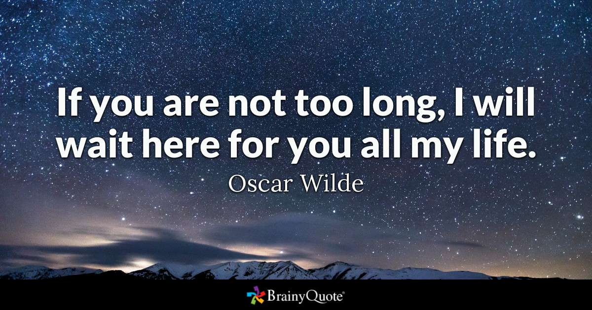 Oscar Wilde  C B Love Men Always  C B If You Are Not Too Long I Will Wait Here For You All My Life