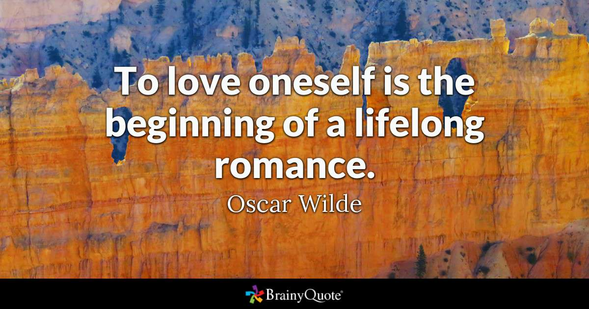 Quote To Love Oneself Is The Beginning Of A Lifelong Romance Oscar Wilde
