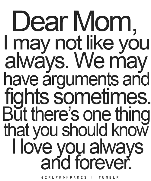 Dear Mom I May Not Like You Always But I Love You Always And Forever