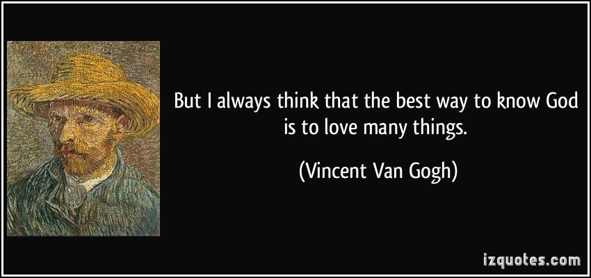 But I Always Think That The Best Way To Know Is To Love Many Things More Vincent Van Gogh Quotes