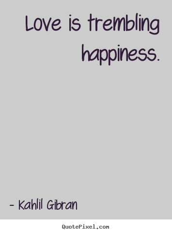 Inspirational Quotes Love Is Trembling Happiness