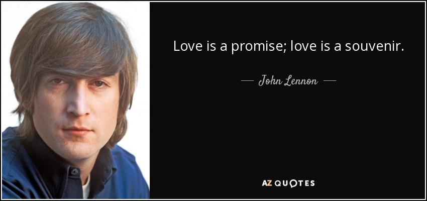 Love Is A Promise Love Is A Souvenir John Lennon