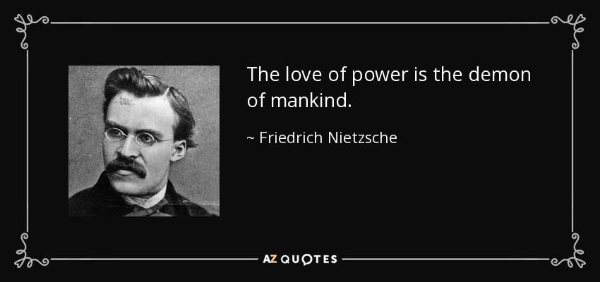 The Love Of Power Is The Demon Of Mankind Friedrich Nietzsche