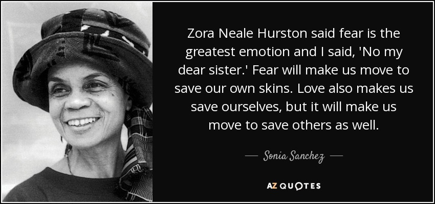 Zora Neale Hurston Said Fear Is The Greatest Emotion And I Said No My