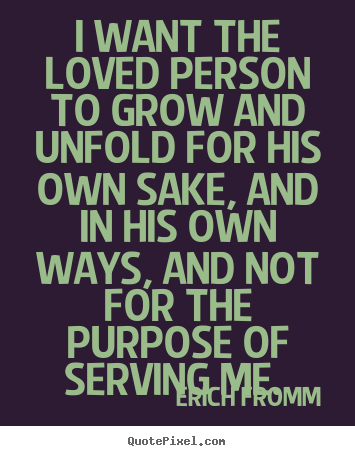 Make Custom Picture Quote About Love I Want The Loved Person To Grow And Unfold