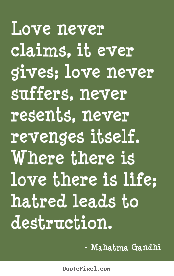 Mahatma Gandhi Poster Quotes Love Never Claims It Ever Gives Love Never Suffers