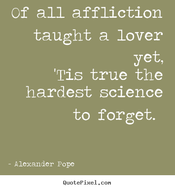 Love Quotes Of All Affliction Taught A Lover Yet Tis True The Hardest