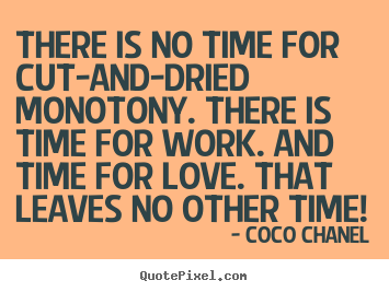 How To Make Picture Quotes About Love There Is No Time For Cut And Dried Monotony There Is Time For