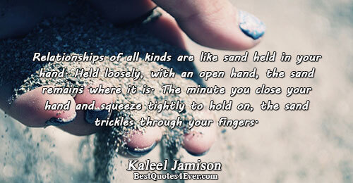 Relationships Of All Kinds Are Like Sand Held In Your Hand Held Loosely With