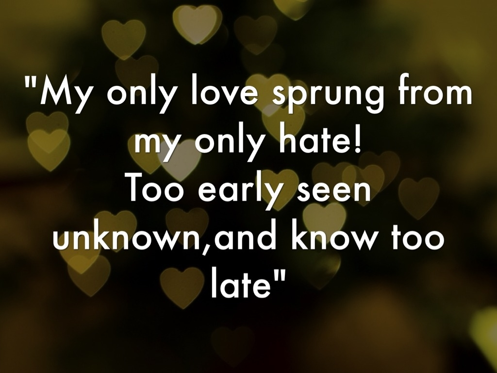 Romeo And Juliet Goodnight Quote Romeo And Juliet Quotes My Only Love Sprung From My Only