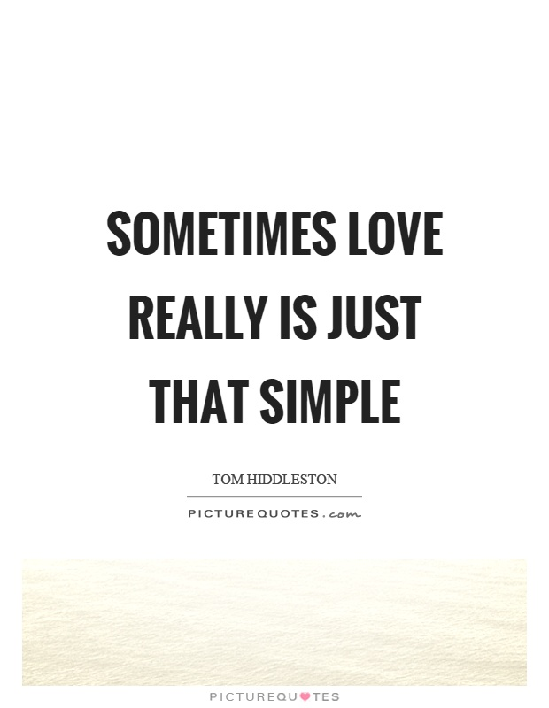 Sometimes Love Really Is Just That Simple Picture Quote
