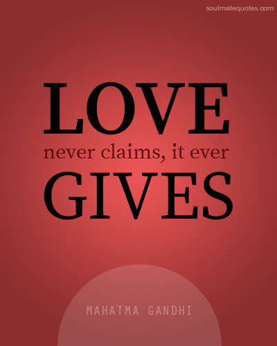 Soulmate Quote By Mahatma Gandhi Love Never Claims