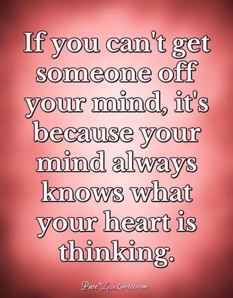 If You Cant Get Someone Off Your Mind Its Because Your Mind Always