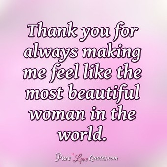 True Lovep O Quotes  C B Thank You For Always Making Me Feel Like The Most Beautiful Woman In The World