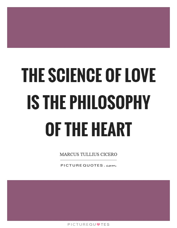 The Science Of Love Is The Philosophy Of The Heart Picture Quote