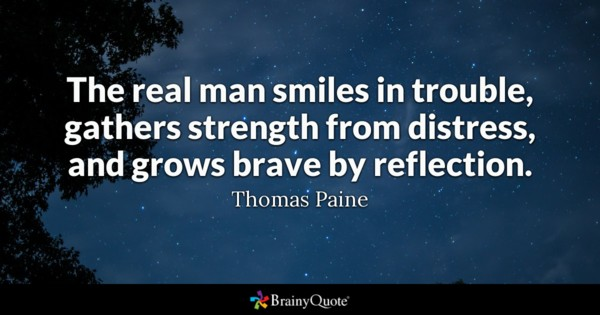 The Real Man Smiles In Trouble Gathers Strength From Distress And Grows Ve By