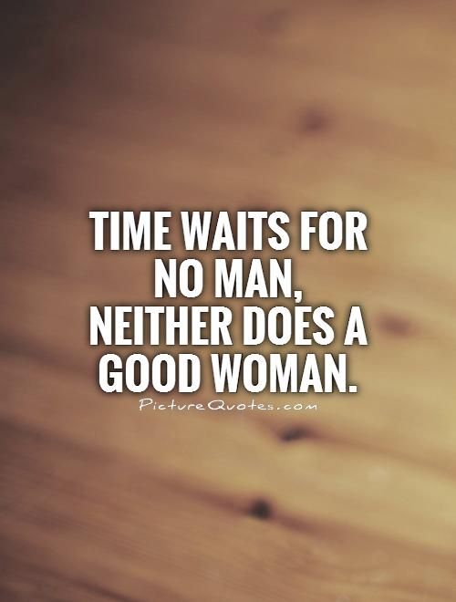 Time Waits For No Man Neither Does A Good Woman Picture Quote