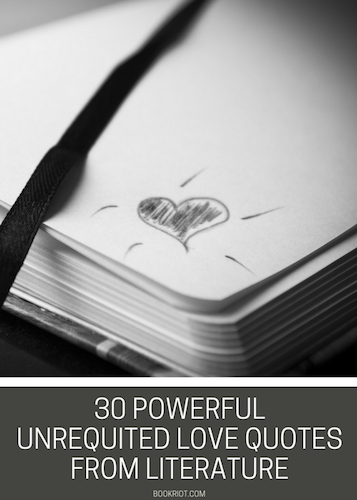 Of The Most Powerful Unrequited Love Quotes From Literature Bookriot Com