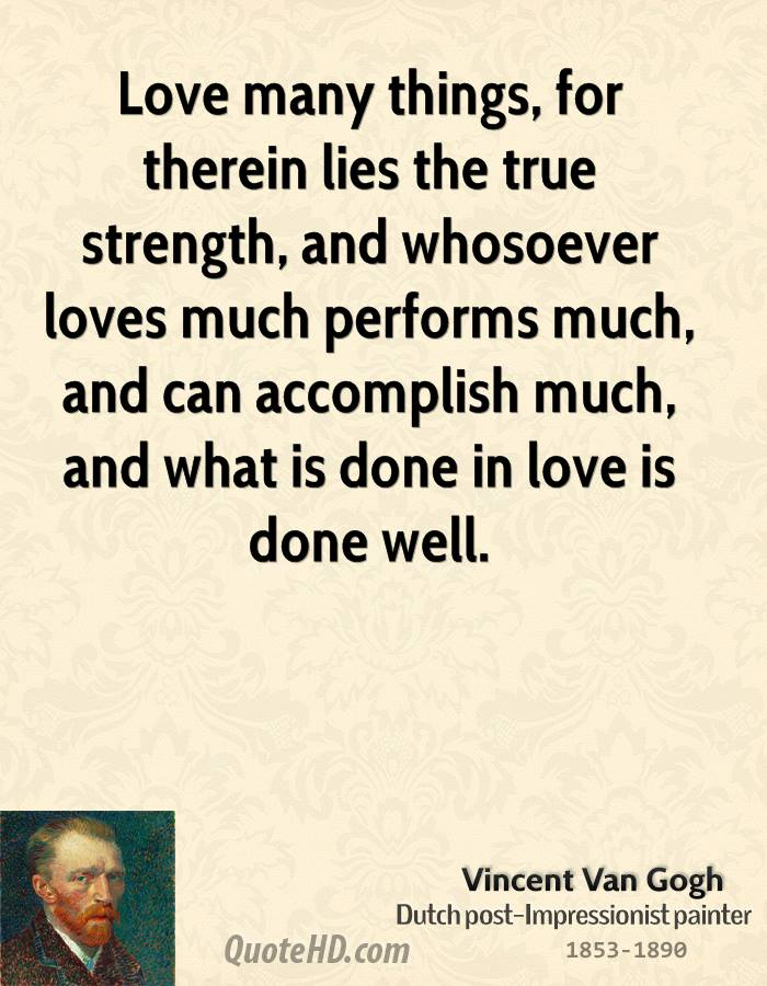 Love Many Things For Therein Lies The True Strength And Whosoever Loves Much Performs