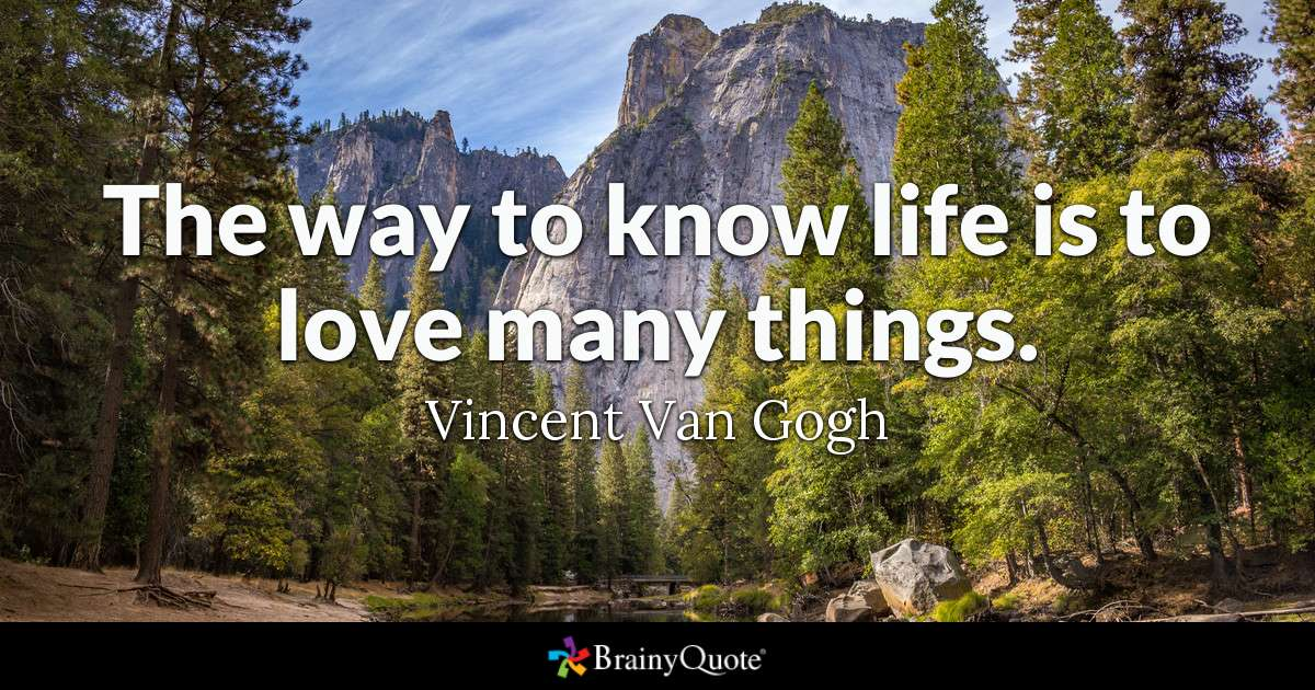 Quote The Way To Know Life Is To Love Many Things Vincent Van Gogh