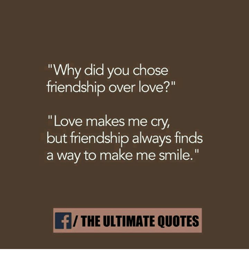 Love Memes And Quotes Why Did You Chose Friendship Over Love