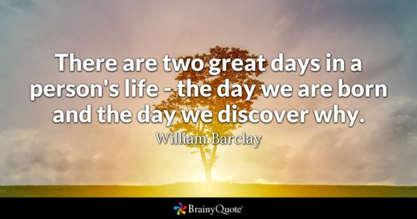 There Are Two Great Days In A Persons Life The Day We Are Born And