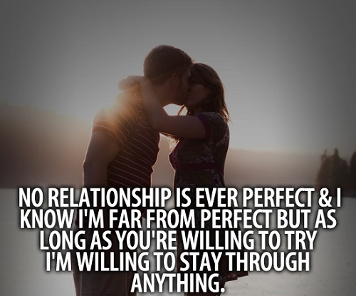 No Relationship Is Ever Perfect I Know Im Far From Perfect Willing To Stay Love Quotes For Husband