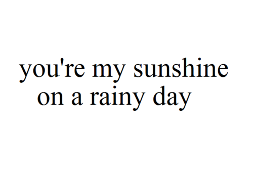 Wonderful Short Love Quotes You Are My Sunshine On A Rainy Day Sweet Cute Couple Romantic