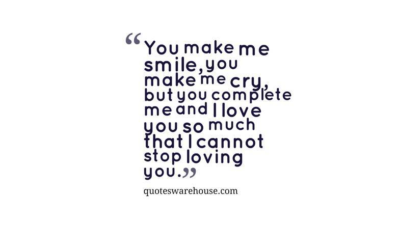 You Make Me Smile You Make Me Cry But You Complete Me And I Rate This Quote