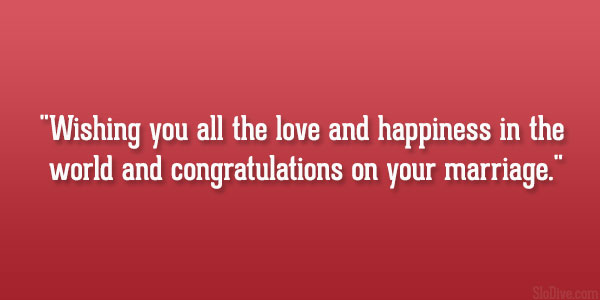Wishing You All The Love And Happiness In The World And Congratulations On Your Marriage