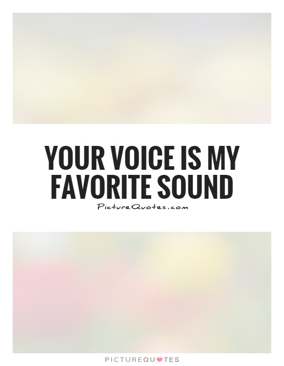 Your Voice Is My Favorite Sound Picture Quote